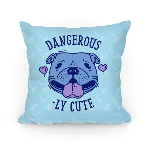 Dangerously Cute Pit bull Pillow