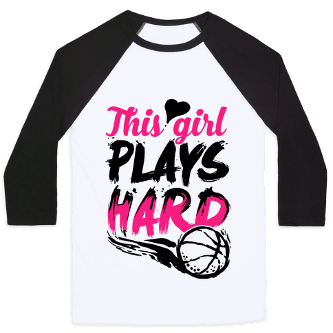 This Girl Plays Hard (Basketball) Baseball Tee