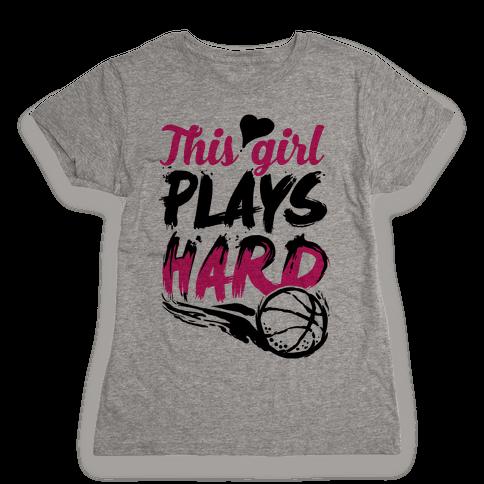 This Girl Plays Hard (Basketball) Womens T-Shirt