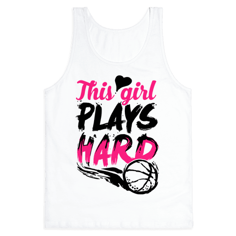 This Girl Plays Hard (Basketball) Tank Top