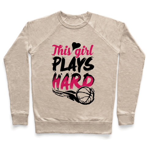 This Girl Plays Hard (Basketball) Pullover