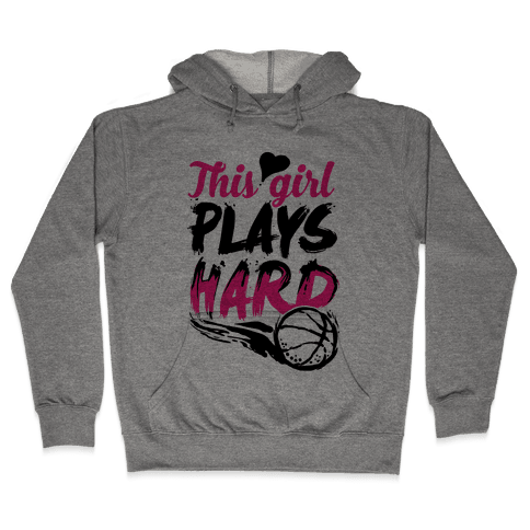 This Girl Plays Hard (Basketball) Hooded Sweatshirt