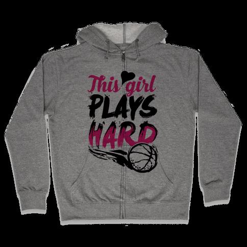 This Girl Plays Hard (Basketball) Zip Hoodie