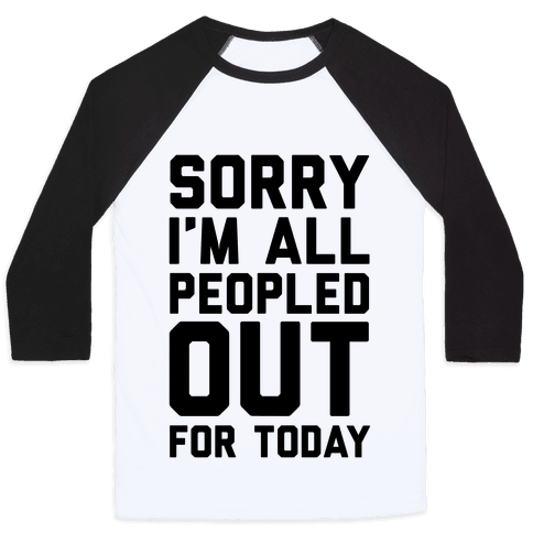 Sorry I'm All Peopled Out For Today Baseball Tee