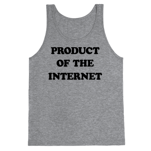 Product Of The Internet Tank Top