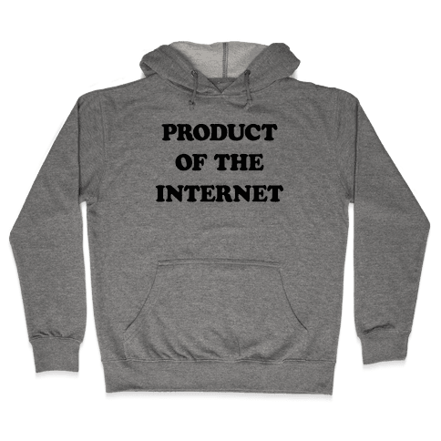 Product Of The Internet Hooded Sweatshirt
