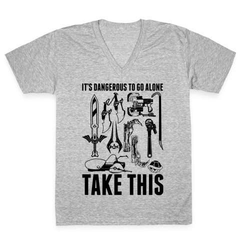 It's Dangerous to Go Alone Take This V-Neck Tee Shirt