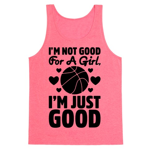 I'm Not Good For A Girl I'm Just Good Basketball Tank Top