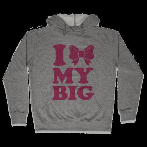 I Love My Big Hooded Sweatshirt