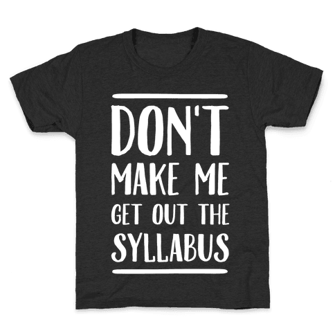 Don't Make Me Get Out The Syllabus Kids T-Shirt