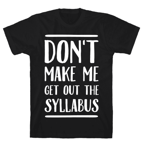 Don't Make Me Get Out The Syllabus Mens T-Shirt