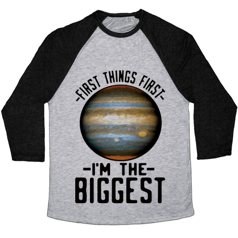 First Things First I'm the Biggest Jupiter Baseball Tee