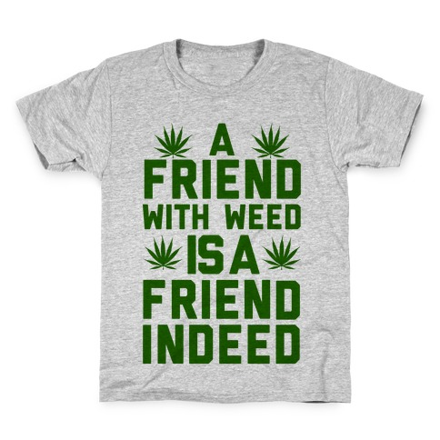 A Friend With Weed is a Friend Indeed Kids T-Shirt