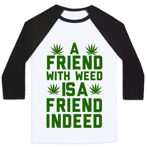 A Friend With Weed is a Friend Indeed Baseball Tee