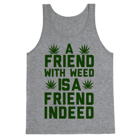 A Friend With Weed is a Friend Indeed Tank Top
