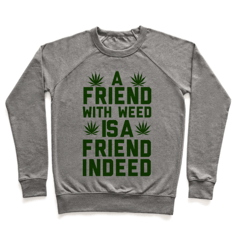 A Friend With Weed is a Friend Indeed Pullover