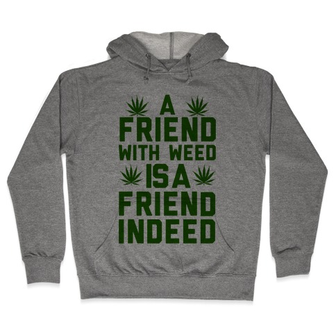 A Friend With Weed is a Friend Indeed Hooded Sweatshirt