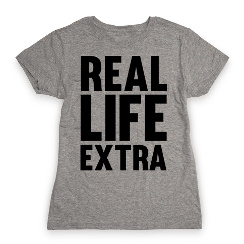 Real Life Extra Womens T-Shirt
