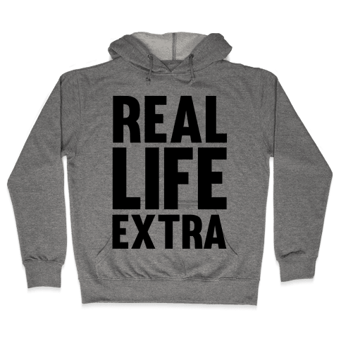 Real Life Extra Hooded Sweatshirt