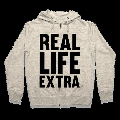 Real Life Extra Zip Hoodie