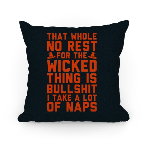 That Whole No Rest For The Wicked Thing Is Bullshit Pillow