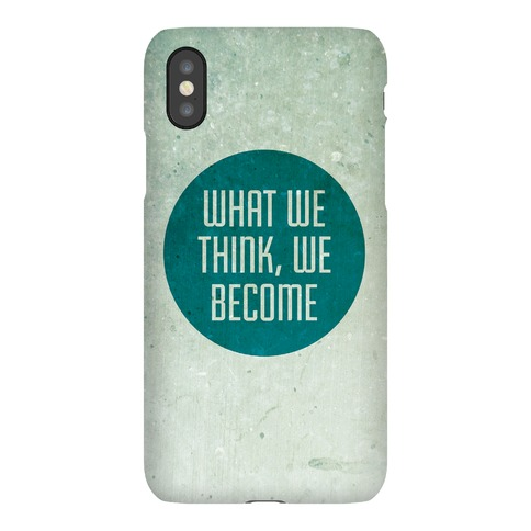 What We Think, We Become Phone Case