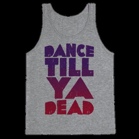 Dance Till Ya Dead  Tank Top