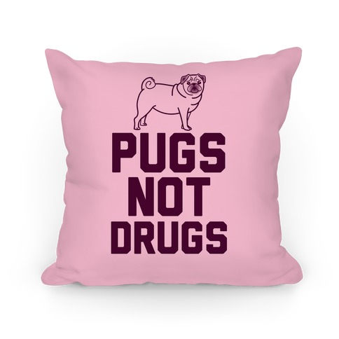 Pugs Not Drugs (Pink) Pillow