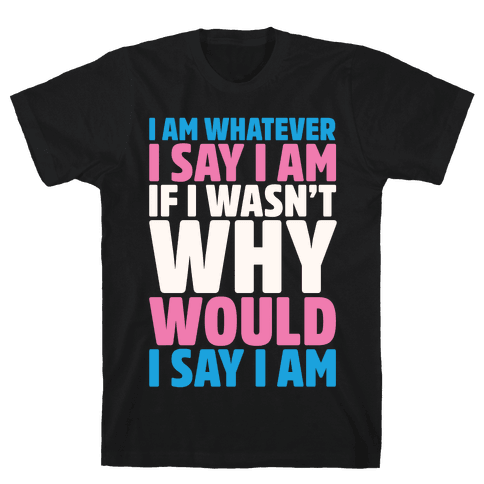 I Am Whatever I Say I Am Mens T-Shirt