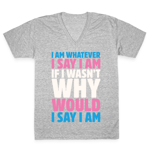 I Am Whatever I Say I Am V-Neck Tee Shirt