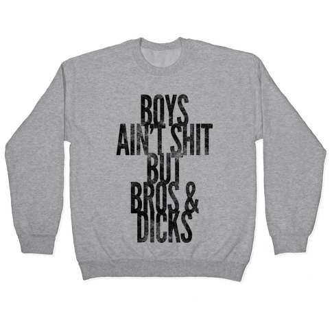 Boys Ain't Shit But Bros And Dicks Pullover
