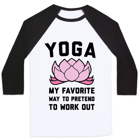 Yoga My Favorite Way To Pretend To Work Out Baseball Tee