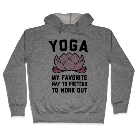 Yoga My Favorite Way To Pretend To Work Out Hooded Sweatshirt
