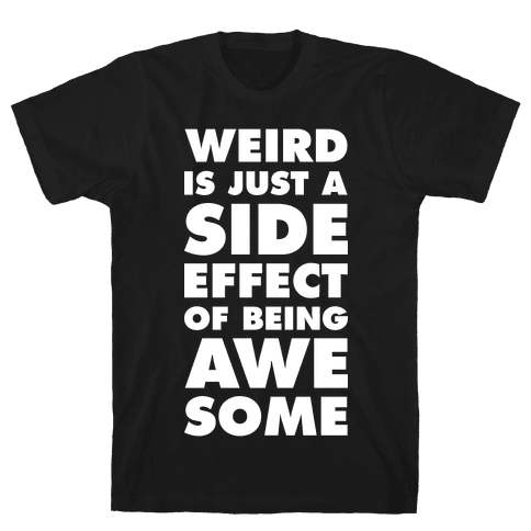 Weird is Just a Side Effect of Being Awesome Mens T-Shirt