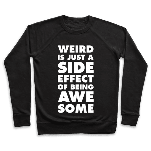 Weird is Just a Side Effect of Being Awesome Pullover