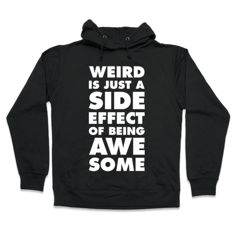 Weird is Just a Side Effect of Being Awesome Hooded Sweatshirt