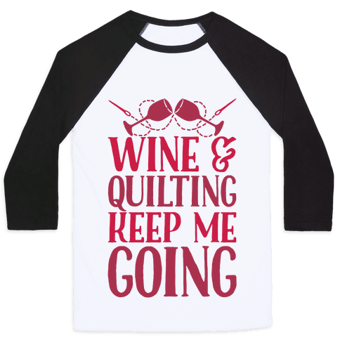 Wine & Quilting Keep Me Going Baseball Tee