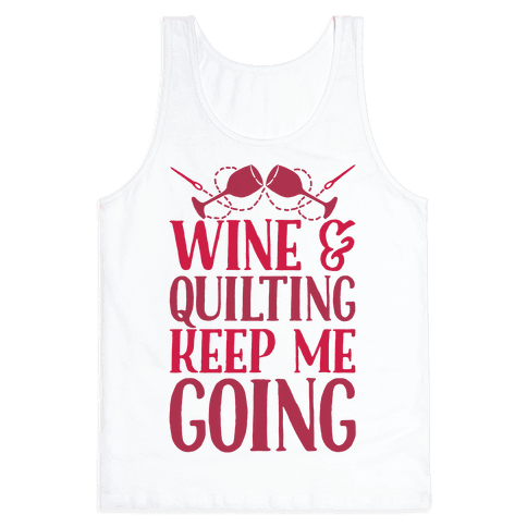 Wine & Quilting Keep Me Going Tank Top