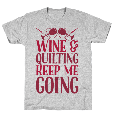 Wine & Quilting Keep Me Going Mens T-Shirt