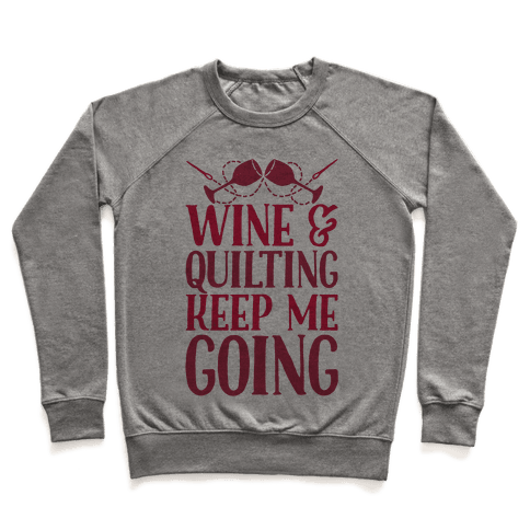 Wine & Quilting Keep Me Going Pullover
