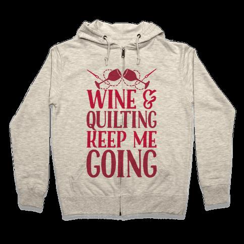 Wine & Quilting Keep Me Going Zip Hoodie
