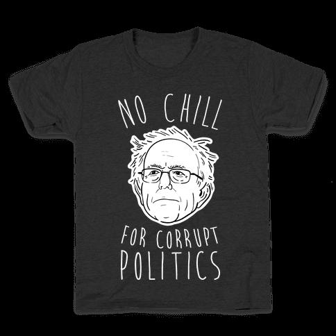 Bernie No Chill For Corrupt Politics Kids T-Shirt