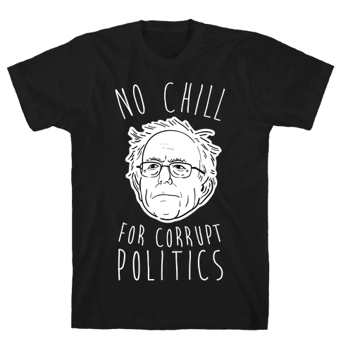 Bernie No Chill For Corrupt Politics