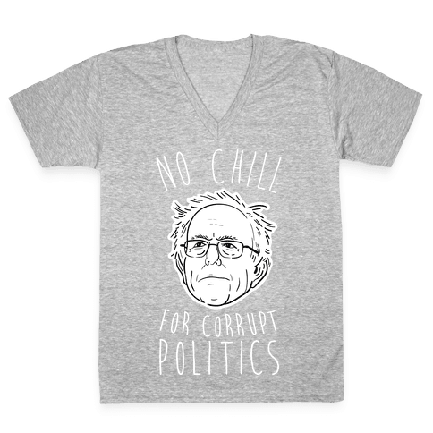 Bernie No Chill For Corrupt Politics V-Neck Tee Shirt
