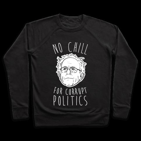 Bernie No Chill For Corrupt Politics Pullover