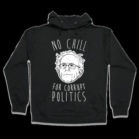 Bernie No Chill For Corrupt Politics Hooded Sweatshirt
