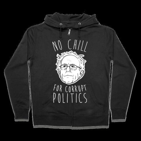 Bernie No Chill For Corrupt Politics Zip Hoodie