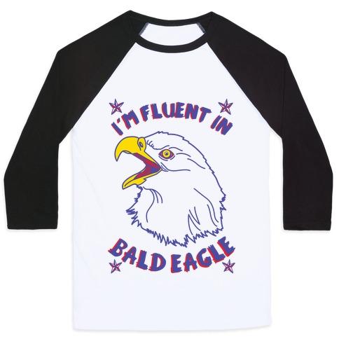 I'm Fluent in Bald Eagle Baseball Tee
