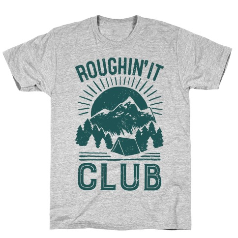 Roughin' It Club Mens T-Shirt