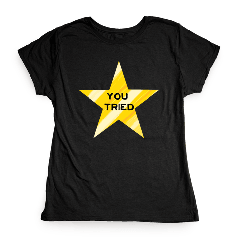 Gold Star You Tried. Womens T-Shirt